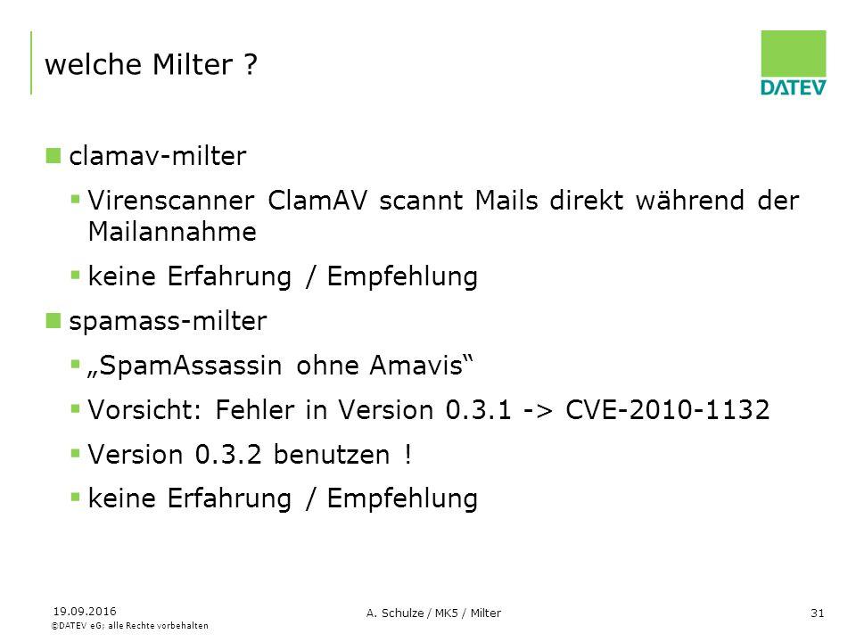 ©DATEV eG; alle Rechte vorbehalten 19.09.2016 A. Schulze / MK5 / Milter31 welche Milter ? clamav-milter  Virenscanner ClamAV scannt Mails direkt währ