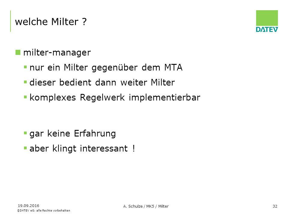 ©DATEV eG; alle Rechte vorbehalten 19.09.2016 A. Schulze / MK5 / Milter32 welche Milter ? milter-manager  nur ein Milter gegenüber dem MTA  dieser b