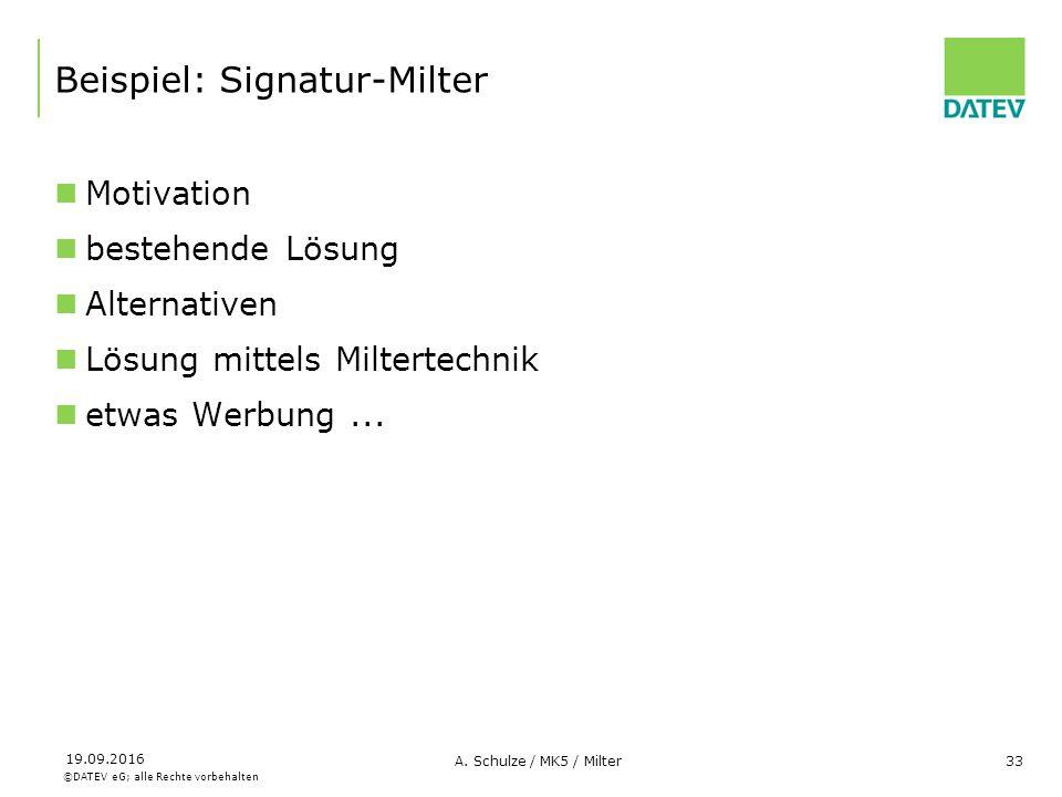 ©DATEV eG; alle Rechte vorbehalten 19.09.2016 A. Schulze / MK5 / Milter33 Beispiel: Signatur-Milter Motivation bestehende Lösung Alternativen Lösung m