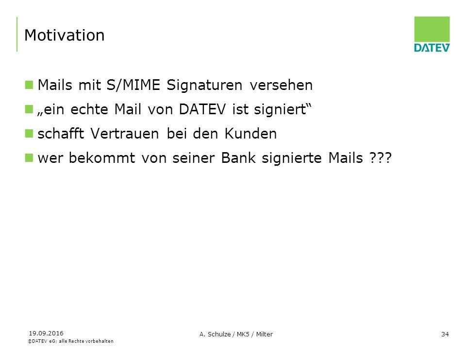 """©DATEV eG; alle Rechte vorbehalten 19.09.2016 A. Schulze / MK5 / Milter34 Motivation Mails mit S/MIME Signaturen versehen """"ein echte Mail von DATEV is"""