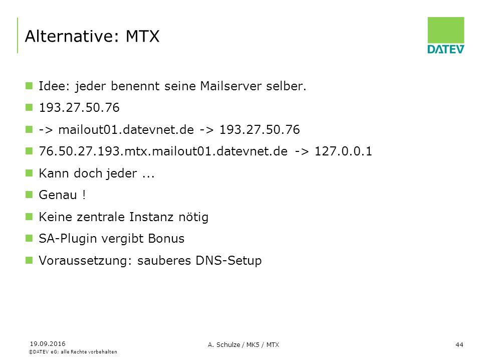 ©DATEV eG; alle Rechte vorbehalten 19.09.2016 A. Schulze / MK5 / MTX44 Alternative: MTX Idee: jeder benennt seine Mailserver selber. 193.27.50.76 -> m