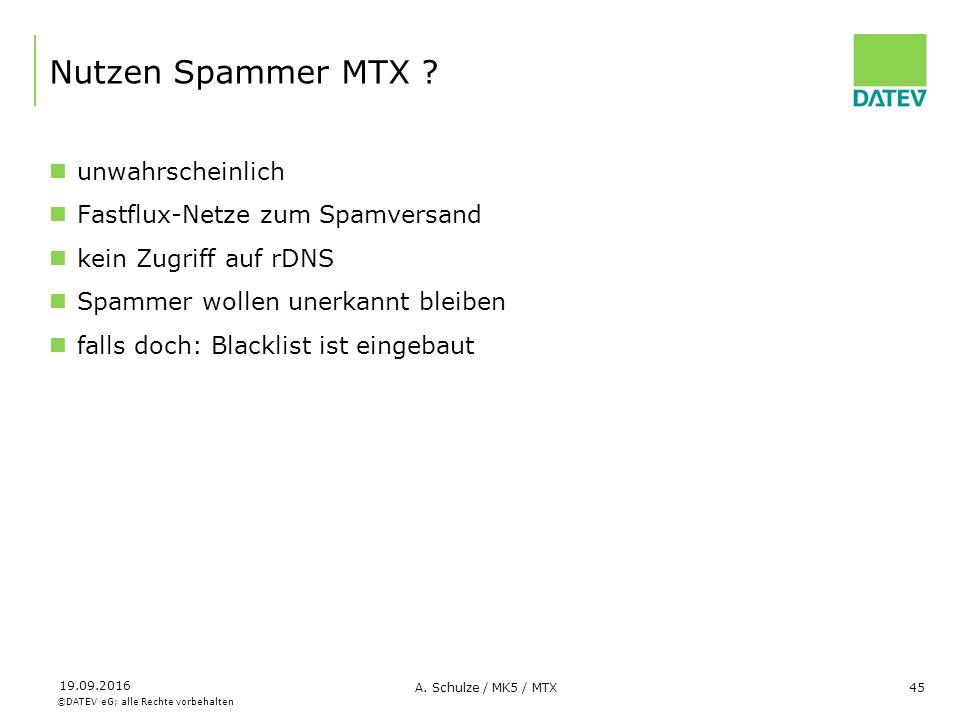 ©DATEV eG; alle Rechte vorbehalten 19.09.2016 A. Schulze / MK5 / MTX45 Nutzen Spammer MTX ? unwahrscheinlich Fastflux-Netze zum Spamversand kein Zugri