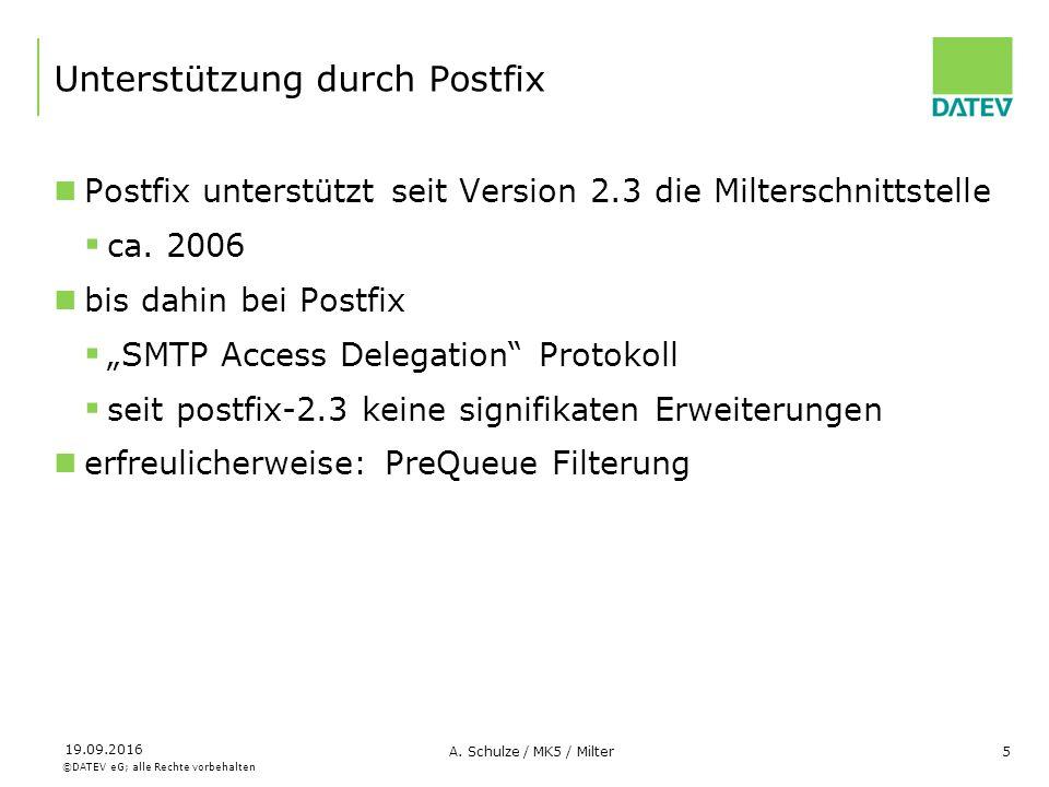 ©DATEV eG; alle Rechte vorbehalten 19.09.2016 A. Schulze / MK5 / Milter5 Unterstützung durch Postfix Postfix unterstützt seit Version 2.3 die Miltersc