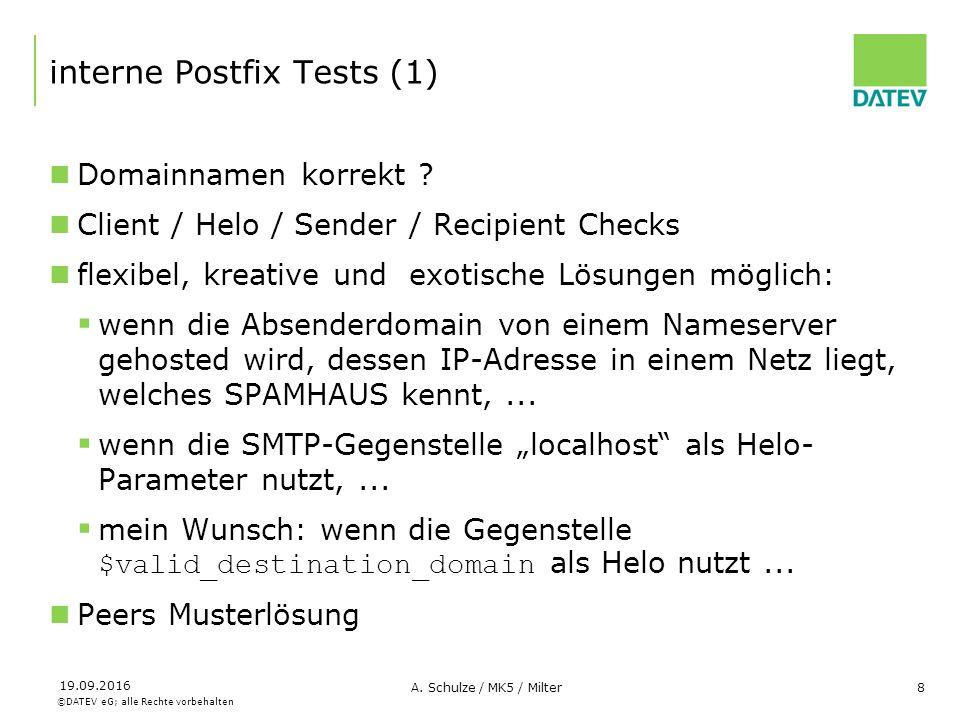 ©DATEV eG; alle Rechte vorbehalten 19.09.2016 A. Schulze / MK5 / Milter8 interne Postfix Tests (1) Domainnamen korrekt ? Client / Helo / Sender / Reci