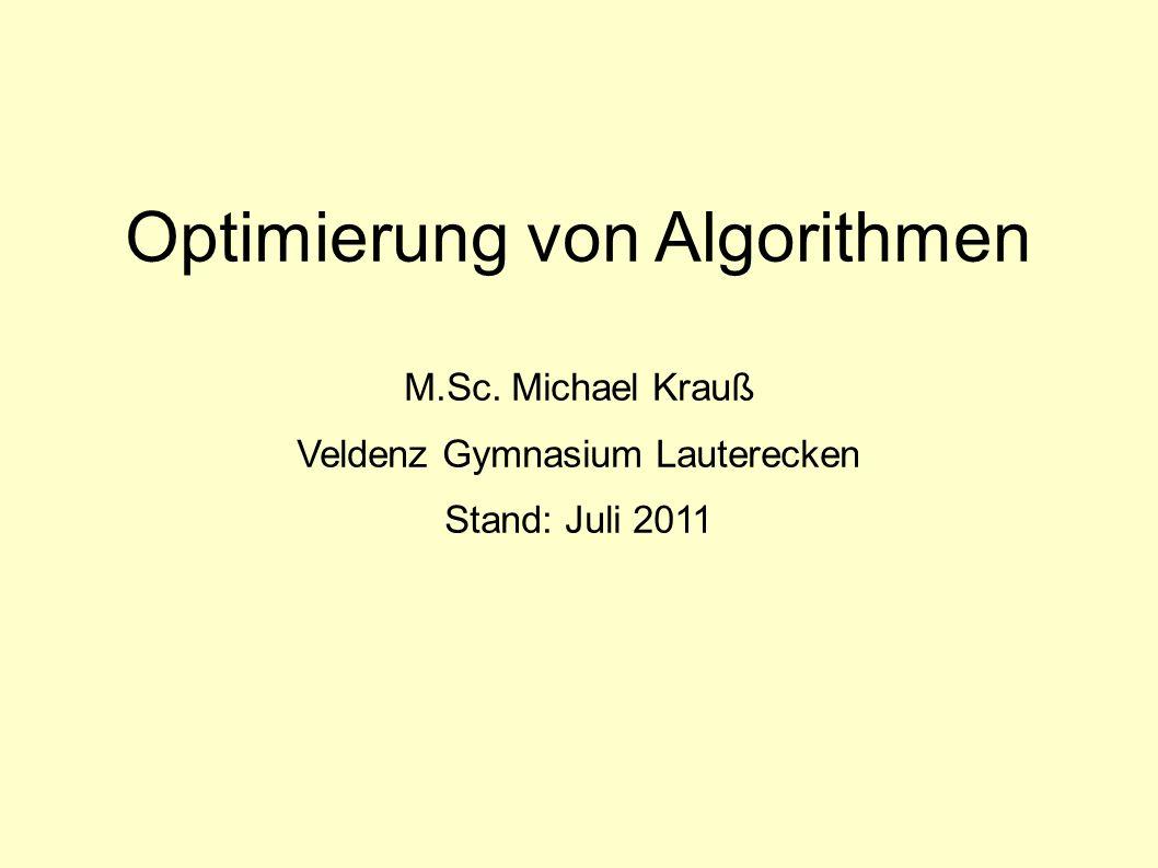 Optimierung von Algorithmen M.Sc. Michael Krauß Veldenz Gymnasium Lauterecken Stand: Juli 2011