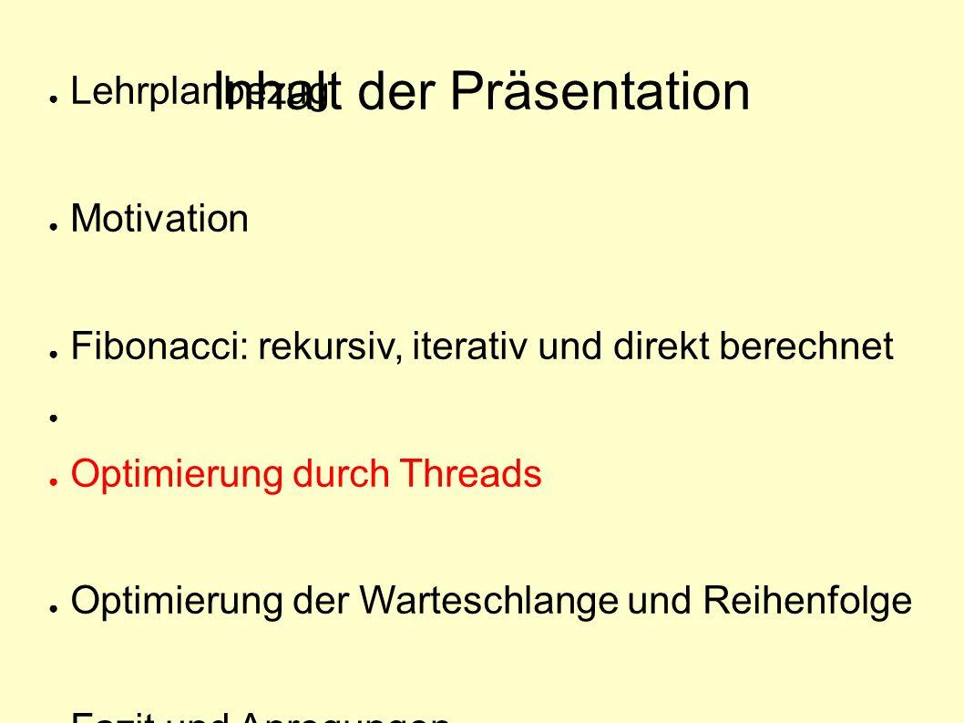 ● Lehrplanbezug ● Motivation ● Fibonacci: rekursiv, iterativ und direkt berechnet ● ● Optimierung durch Threads ● Optimierung der Warteschlange und Re