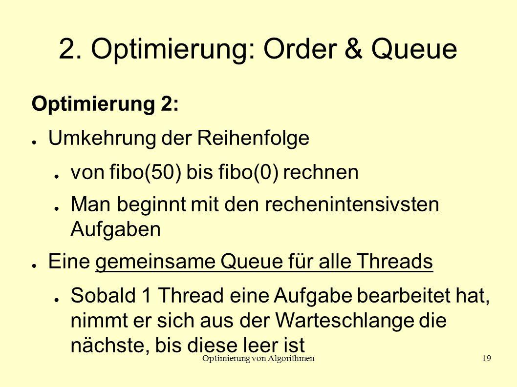 Optimierung von Algorithmen19 2. Optimierung: Order & Queue Optimierung 2: ● Umkehrung der Reihenfolge ● von fibo(50) bis fibo(0) rechnen ● Man beginn
