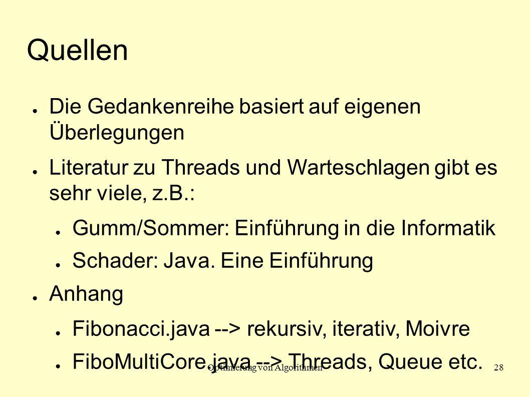 Optimierung von Algorithmen28 Quellen ● Die Gedankenreihe basiert auf eigenen Überlegungen ● Literatur zu Threads und Warteschlagen gibt es sehr viele, z.B.: ● Gumm/Sommer: Einführung in die Informatik ● Schader: Java.