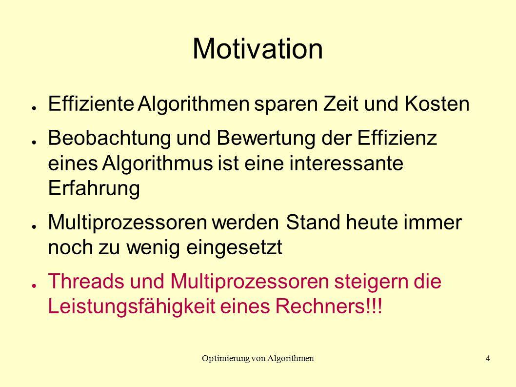 Optimierung von Algorithmen4 Motivation ● Effiziente Algorithmen sparen Zeit und Kosten ● Beobachtung und Bewertung der Effizienz eines Algorithmus is