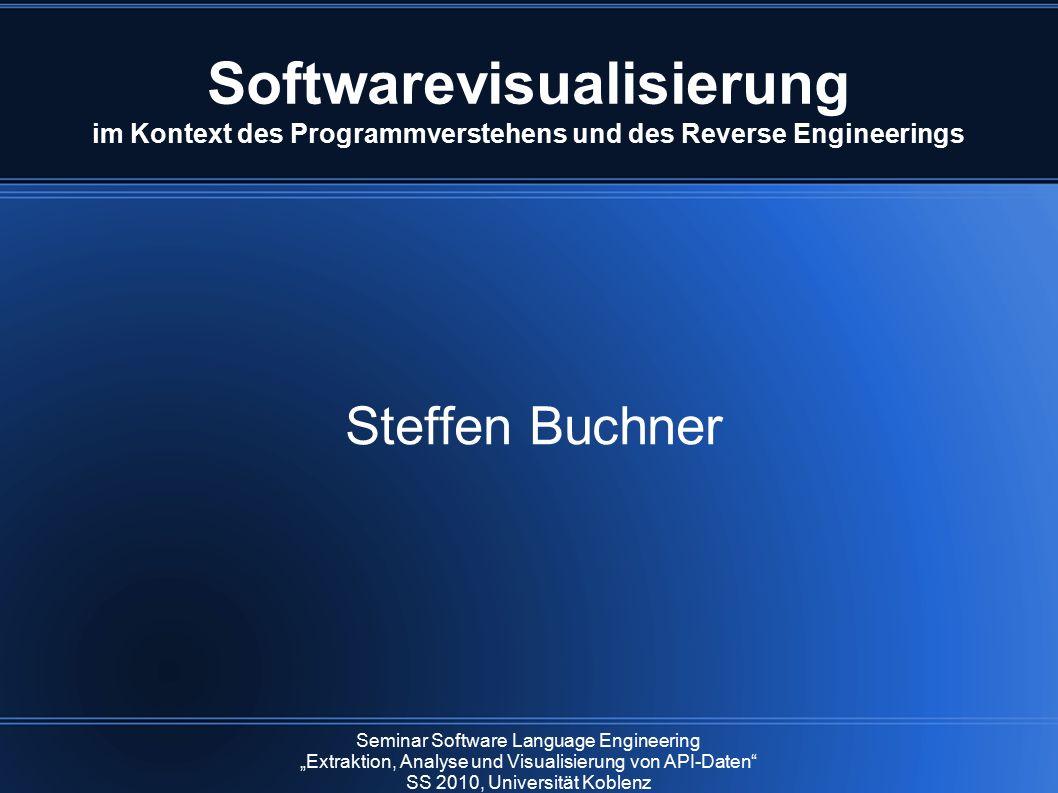 """Softwarevisualisierung im Kontext des Programmverstehens und des Reverse Engineerings Steffen Buchner Seminar Software Language Engineering """"Extraktio"""
