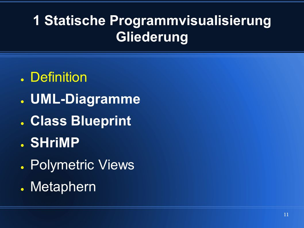 11 1 Statische Programmvisualisierung Gliederung ● Definition ● UML-Diagramme ● Class Blueprint ● SHriMP ● Polymetric Views ● Metaphern
