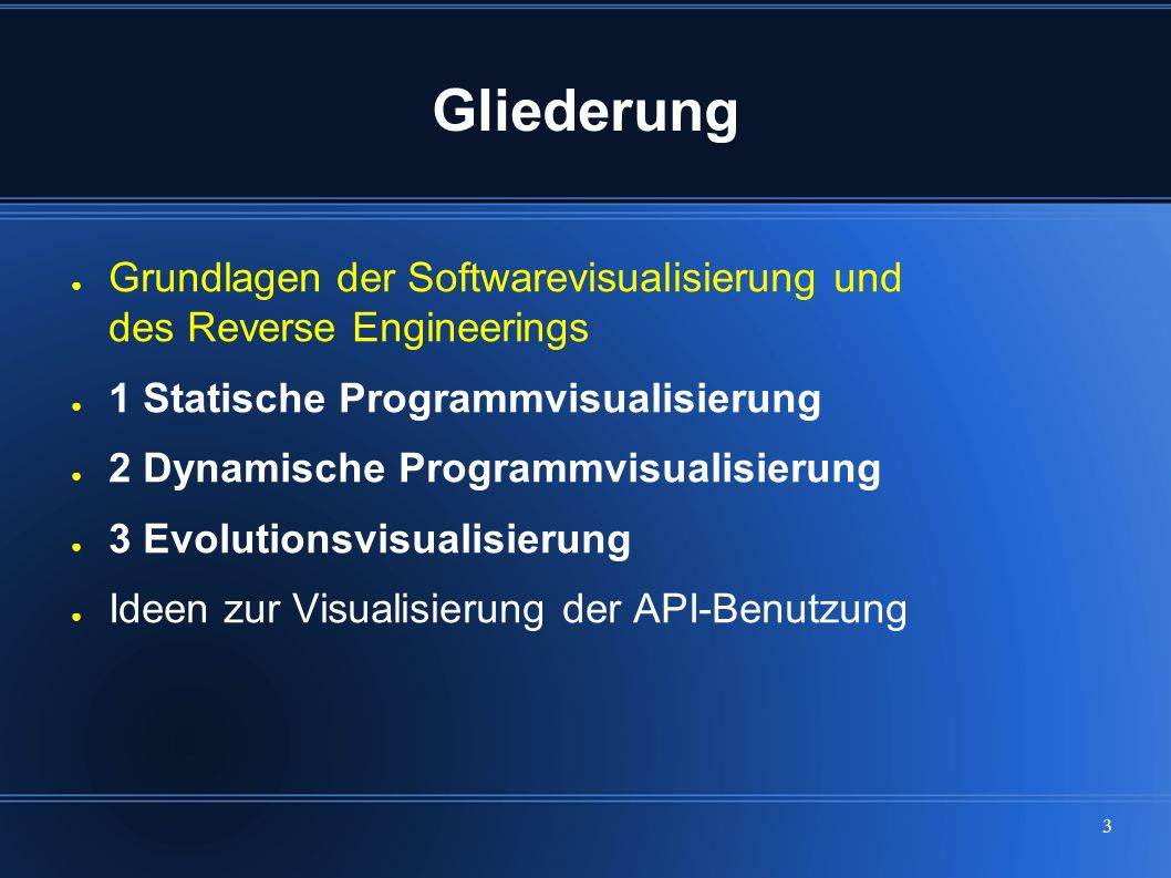 3 Gliederung ● Grundlagen der Softwarevisualisierung und des Reverse Engineerings ● 1 Statische Programmvisualisierung ● 2 Dynamische Programmvisualis