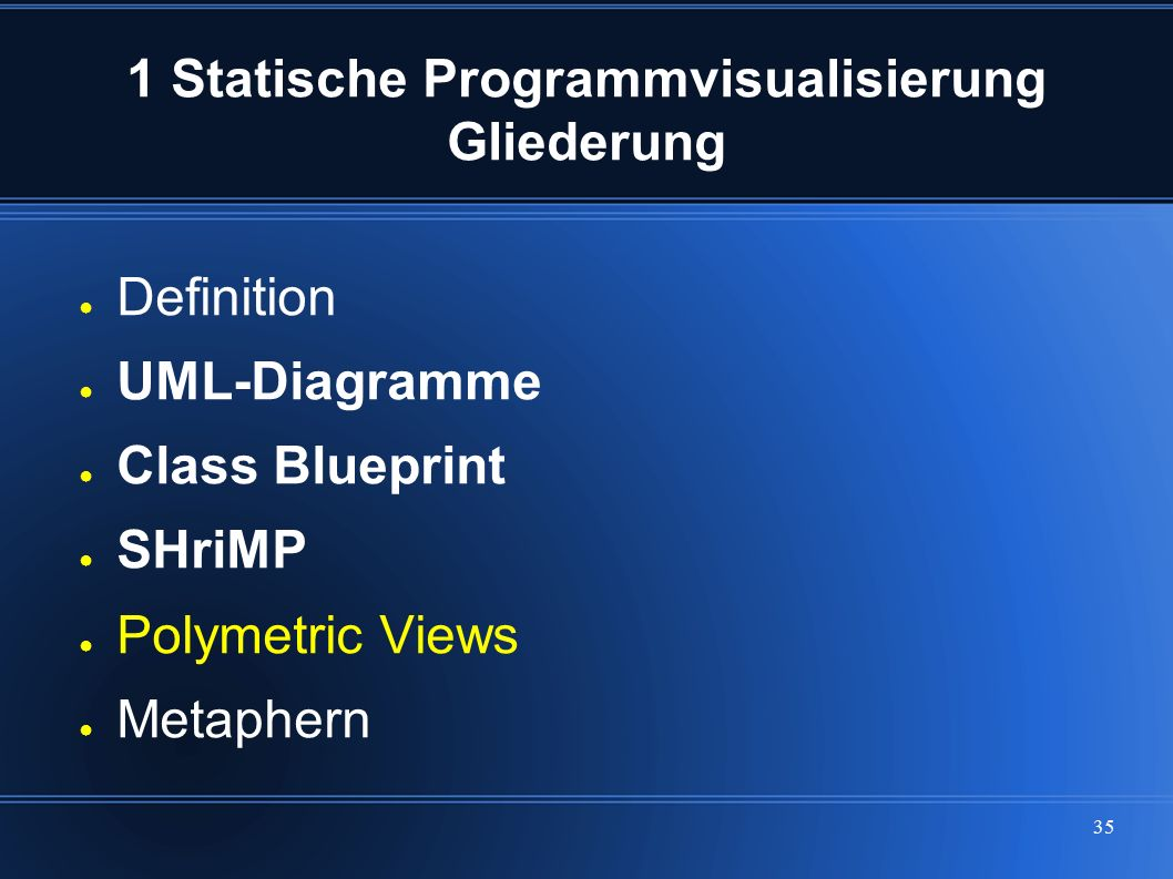 35 1 Statische Programmvisualisierung Gliederung ● Definition ● UML-Diagramme ● Class Blueprint ● SHriMP ● Polymetric Views ● Metaphern