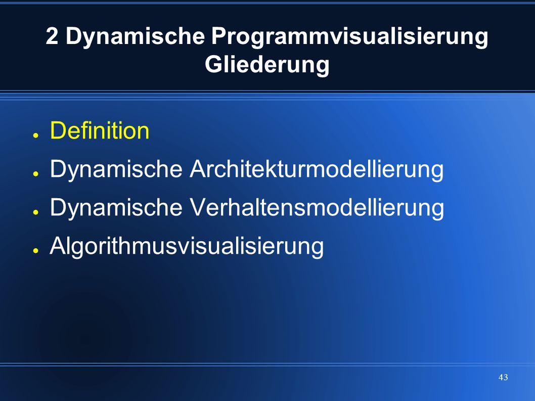 43 2 Dynamische Programmvisualisierung Gliederung ● Definition ● Dynamische Architekturmodellierung ● Dynamische Verhaltensmodellierung ● Algorithmusv