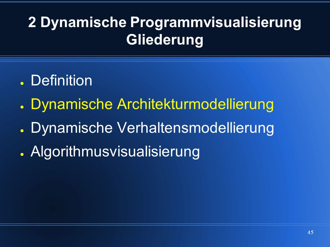 45 2 Dynamische Programmvisualisierung Gliederung ● Definition ● Dynamische Architekturmodellierung ● Dynamische Verhaltensmodellierung ● Algorithmusv
