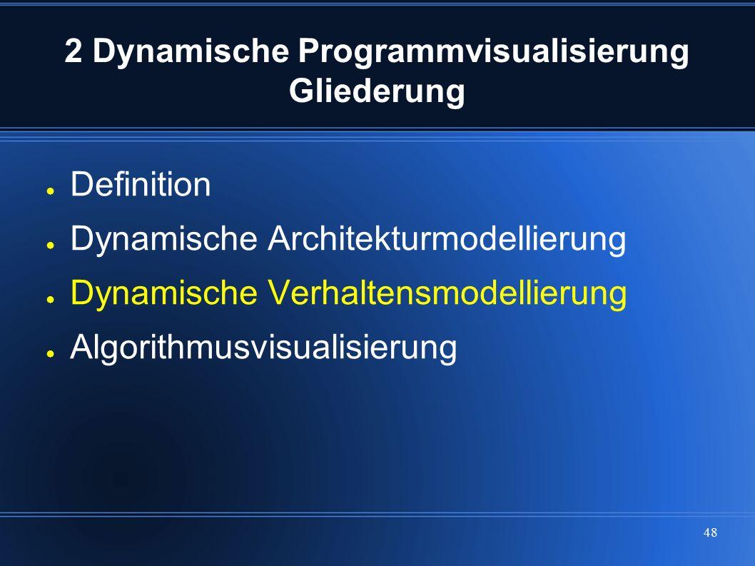 48 2 Dynamische Programmvisualisierung Gliederung ● Definition ● Dynamische Architekturmodellierung ● Dynamische Verhaltensmodellierung ● Algorithmusv