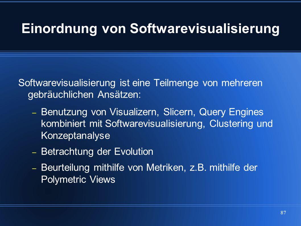 87 Einordnung von Softwarevisualisierung Softwarevisualisierung ist eine Teilmenge von mehreren gebräuchlichen Ansätzen: – Benutzung von Visualizern,