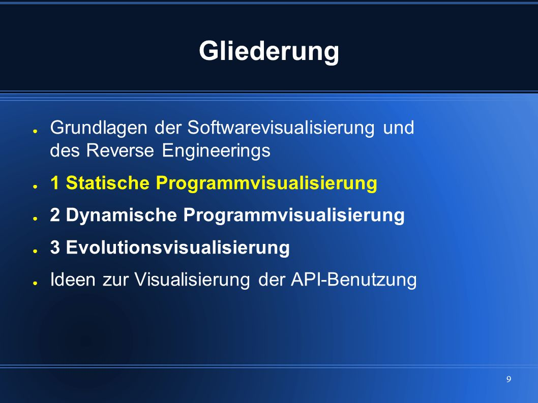 9 Gliederung ● Grundlagen der Softwarevisualisierung und des Reverse Engineerings ● 1 Statische Programmvisualisierung ● 2 Dynamische Programmvisualis