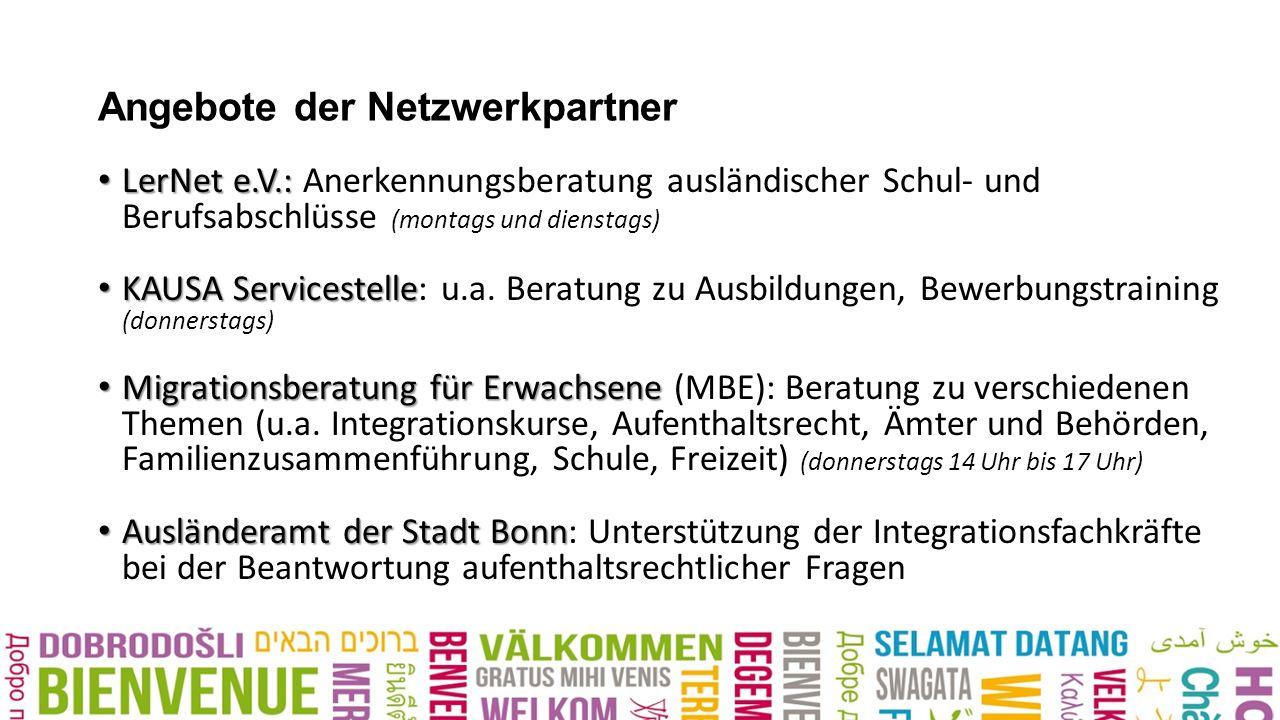 Angebote der Netzwerkpartner LerNet e.V.: LerNet e.V.: Anerkennungsberatung ausländischer Schul- und Berufsabschlüsse (montags und dienstags) KAUSA Servicestelle KAUSA Servicestelle: u.a.