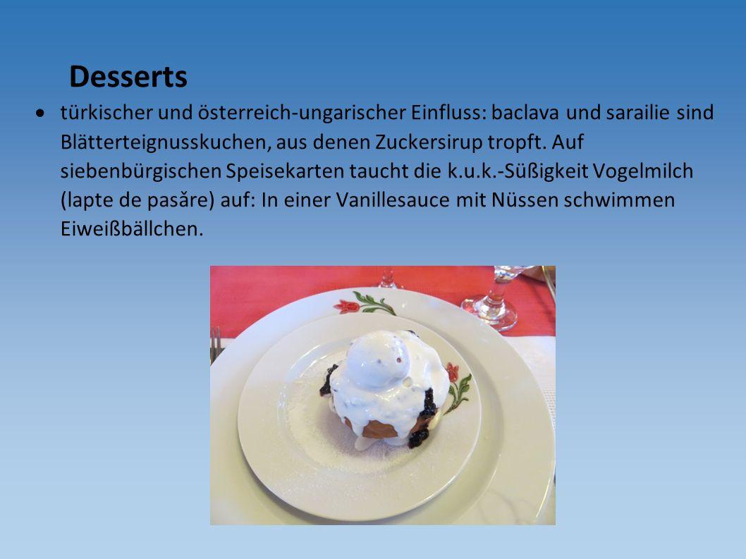 Desserts  türkischer und österreich-ungarischer Einfluss: baclava und sarailie sind Blätterteignusskuchen, aus denen Zuckersirup tropft. Auf siebenbü