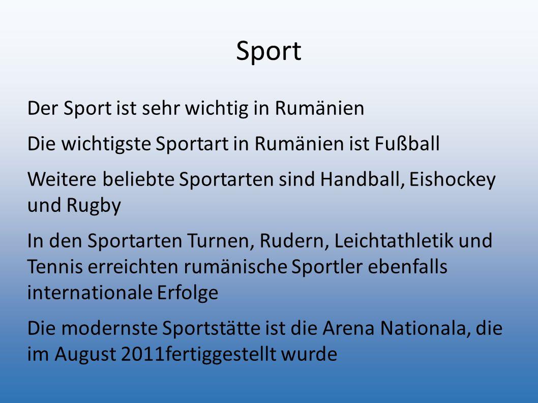 Sport Der Sport ist sehr wichtig in Rumänien Die wichtigste Sportart in Rumänien ist Fußball Weitere beliebte Sportarten sind Handball, Eishockey und