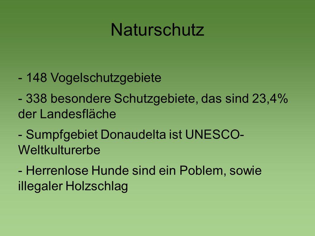 Naturschutz - 148 Vogelschutzgebiete - 338 besondere Schutzgebiete, das sind 23,4% der Landesfläche - Sumpfgebiet Donaudelta ist UNESCO- Weltkulturerb