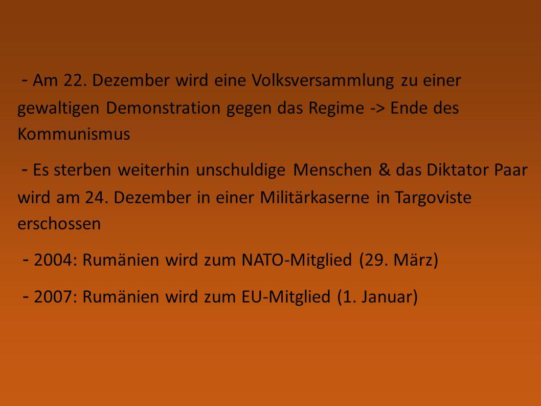 - Am 22. Dezember wird eine Volksversammlung zu einer gewaltigen Demonstration gegen das Regime -> Ende des Kommunismus - Es sterben weiterhin unschul
