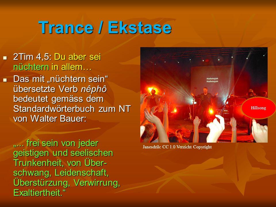 """Trance / Ekstase Janesdrilc CC 1.0 Verzicht Copyright 2Tim 4,5: Du aber sei nüchtern in allem… 2Tim 4,5: Du aber sei nüchtern in allem… Das mit """"nüchtern sein übersetzte Verb nêphô bedeutet gemäss dem Standardwörterbuch zum NT von Walter Bauer: Das mit """"nüchtern sein übersetzte Verb nêphô bedeutet gemäss dem Standardwörterbuch zum NT von Walter Bauer: """"..."""