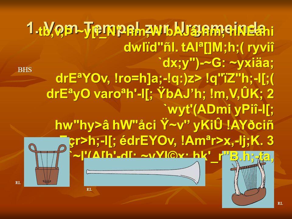1. Vom Tempel zur Urgemeinde tb,v,Þ ~y[i_N -hm;W bAJâ-hm; hNEåhi dwIïd ñl.