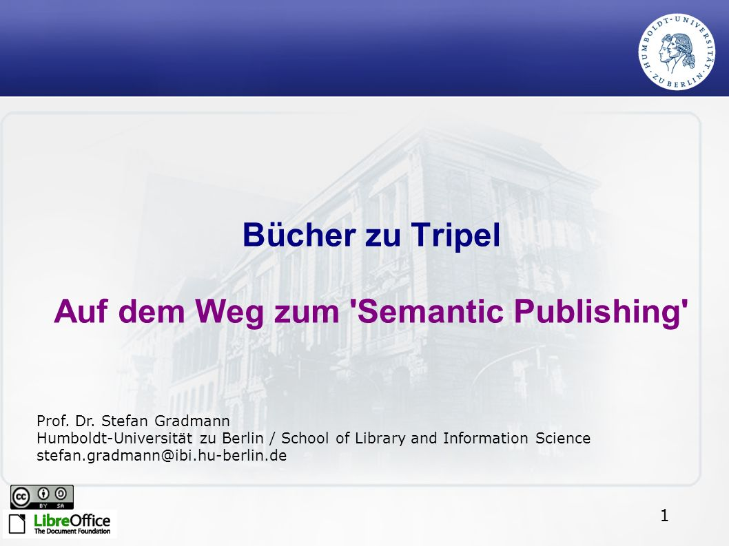 1 Bücher zu Tripel Auf dem Weg zum 'Semantic Publishing' Prof. Dr. Stefan Gradmann Humboldt-Universität zu Berlin / School of Library and Information