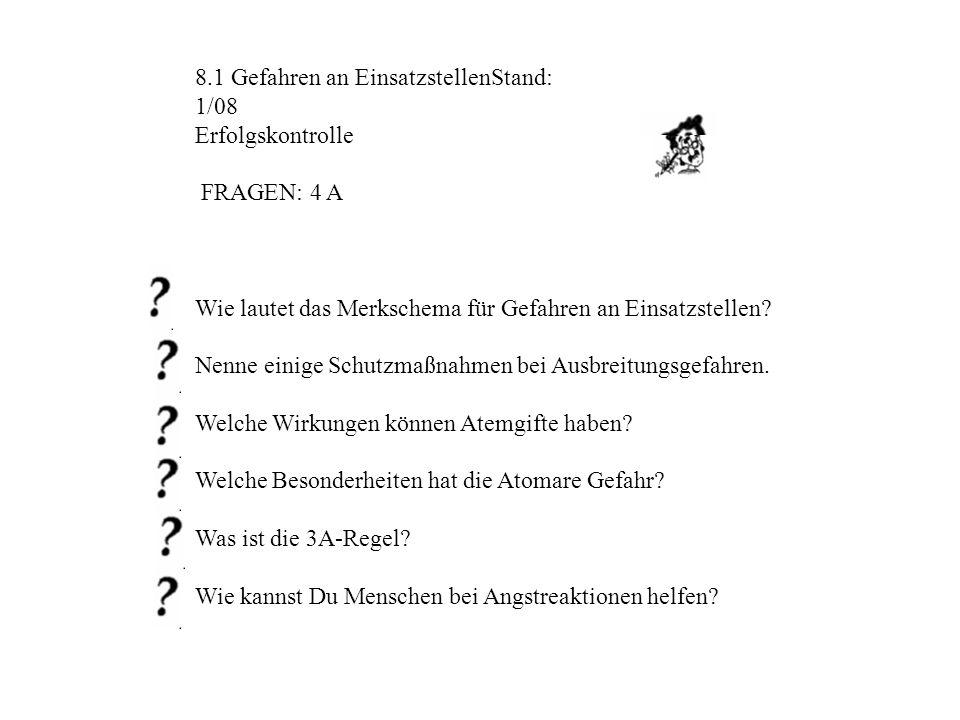 8.1 Gefahren an EinsatzstellenStand: 1/08 Erfolgskontrolle FRAGEN: 4 A Wie lautet das Merkschema für Gefahren an Einsatzstellen.