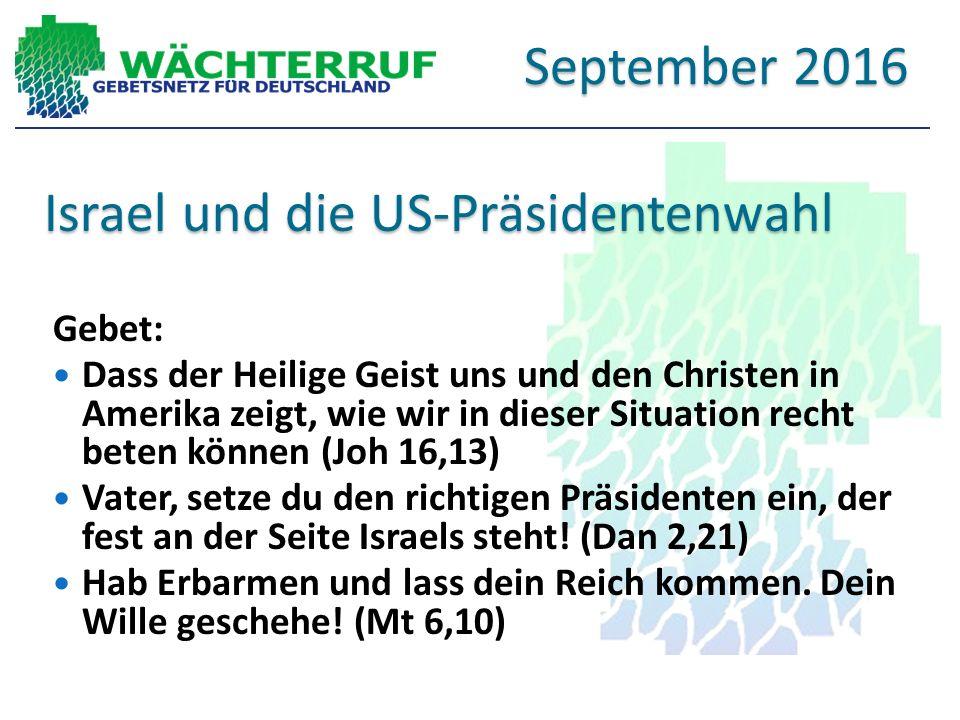 Israel und die US-Präsidentenwahl Gebet: Dass der Heilige Geist uns und den Christen in Amerika zeigt, wie wir in dieser Situation recht beten können (Joh 16,13) Vater, setze du den richtigen Präsidenten ein, der fest an der Seite Israels steht.