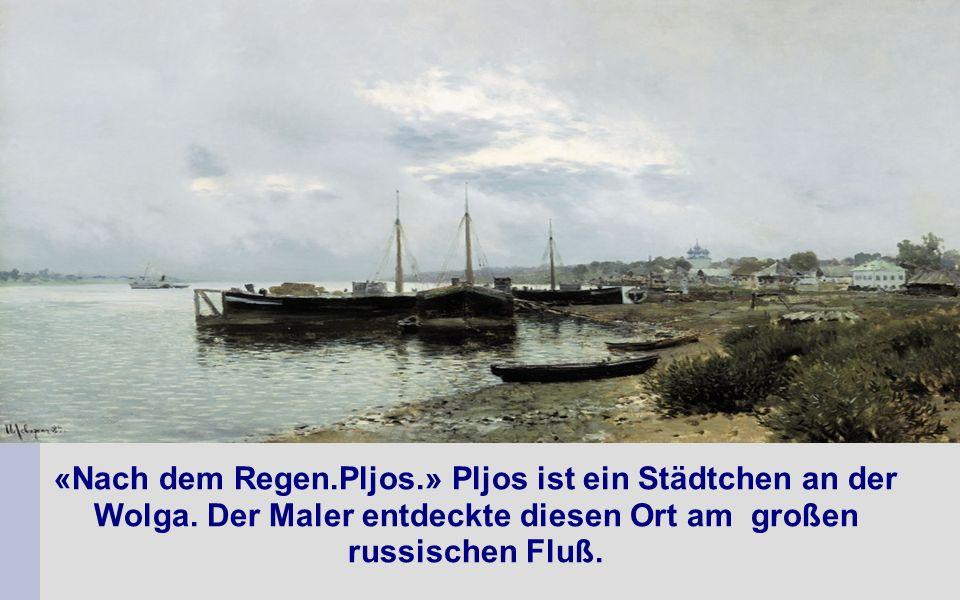 «Nach dem Regen.Pljos.» Pljos ist ein Städtchen an der Wolga.