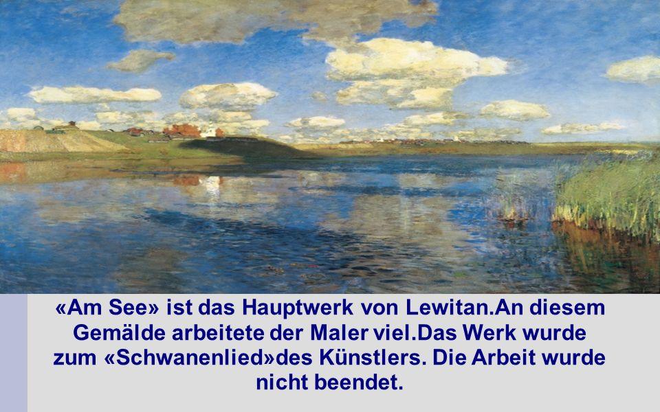 «Am See» ist das Hauptwerk von Lewitan.An diesem Gemälde arbeitete der Maler viel.Das Werk wurde zum «Schwanenlied»des Künstlers.