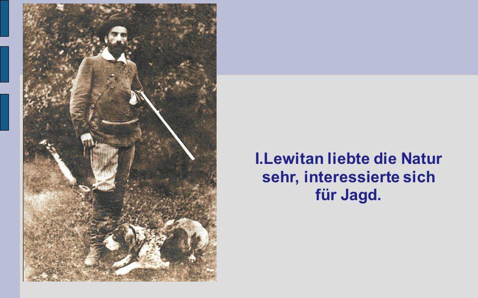 I.Lewitan liebte die Natur sehr, interessierte sich für Jagd.