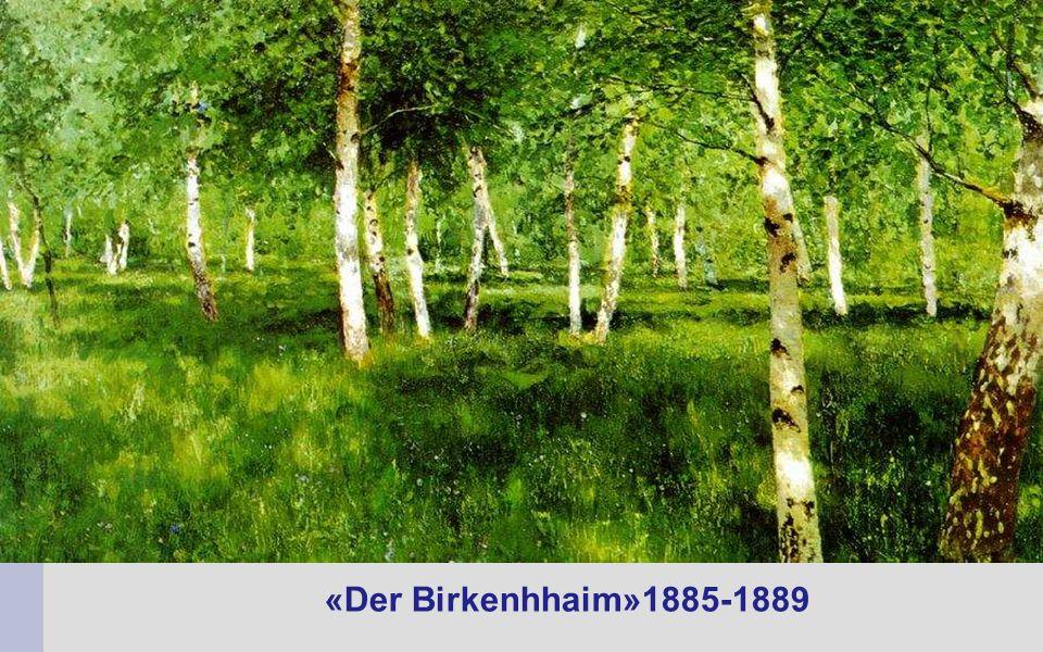 «Der Birkenhhaim»1885-1889