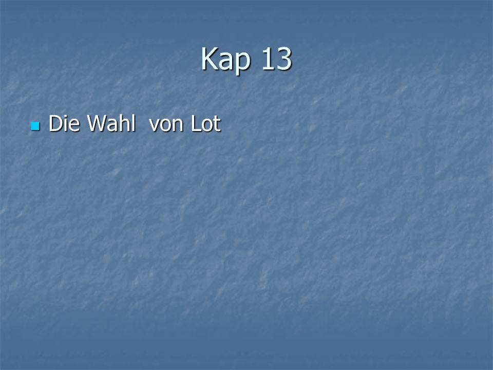 Kap 13 Die Wahl von Lot Die Wahl von Lot