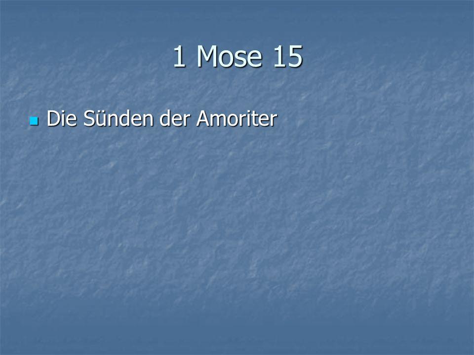 1 Mose 15 Die Sünden der Amoriter Die Sünden der Amoriter