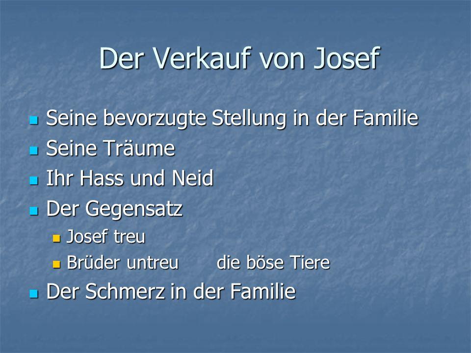 Gründe, weshalb Josef verhasst ist Geliebt vom Vater Geliebt vom Vater Böse Brüder Böse Brüder Neid Neid Zulässiger Sohn und unzuverlässigen Söhnen Zulässiger Sohn und unzuverlässigen Söhnen Sohn der geliebten Frau Sohn der geliebten Frau Träume Träume