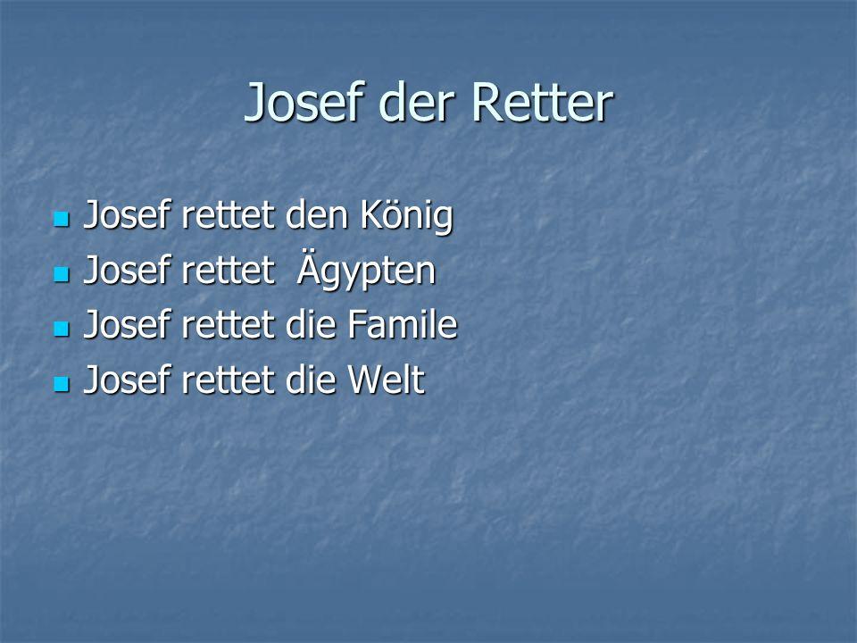 Josef der Retter Josef rettet den König Josef rettet den König Josef rettet Ägypten Josef rettet Ägypten Josef rettet die Famile Josef rettet die Famile Josef rettet die Welt Josef rettet die Welt