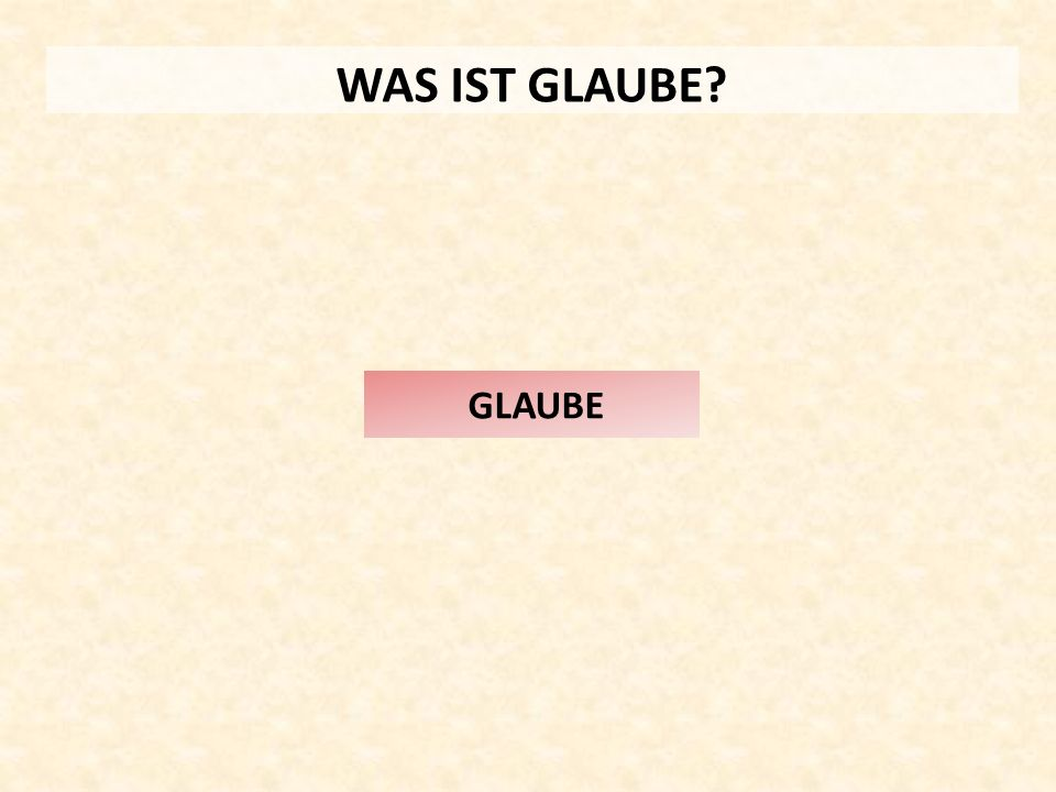 WAS IST GLAUBE? GLAUBE