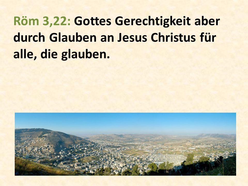 Röm 3,22: Gottes Gerechtigkeit aber durch Glauben an Jesus Christus für alle, die glauben.