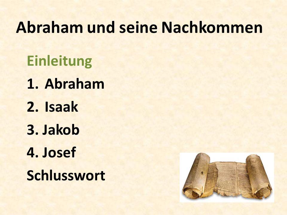 Abraham und seine Nachkommen Einleitung 1.Abraham 2.Isaak 3. Jakob 4. Josef Schlusswort