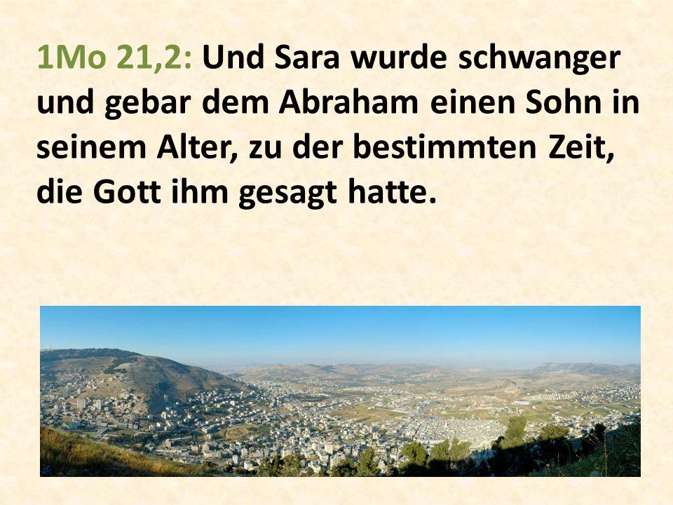 1Mo 21,2: Und Sara wurde schwanger und gebar dem Abraham einen Sohn in seinem Alter, zu der bestimmten Zeit, die Gott ihm gesagt hatte.
