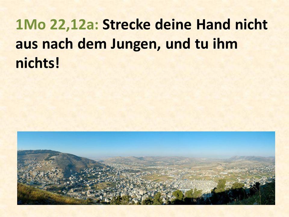1Mo 22,12a: Strecke deine Hand nicht aus nach dem Jungen, und tu ihm nichts!