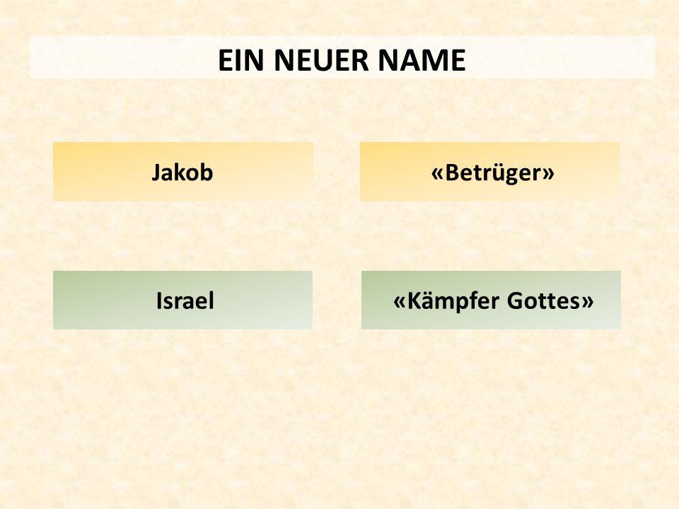 EIN NEUER NAME Israel Jakob «Betrüger» «Kämpfer Gottes»