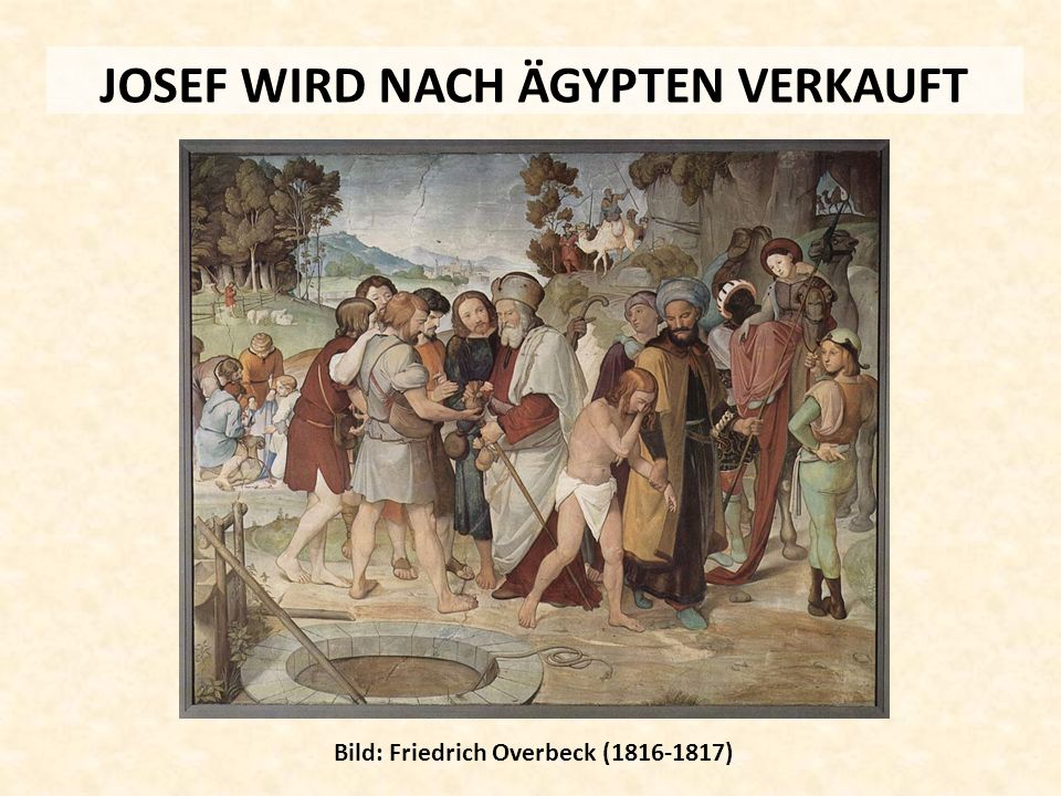 JOSEF WIRD NACH ÄGYPTEN VERKAUFT Bild: Friedrich Overbeck (1816-1817)