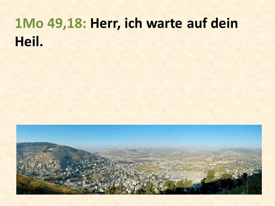 1Mo 49,18: Herr, ich warte auf dein Heil.