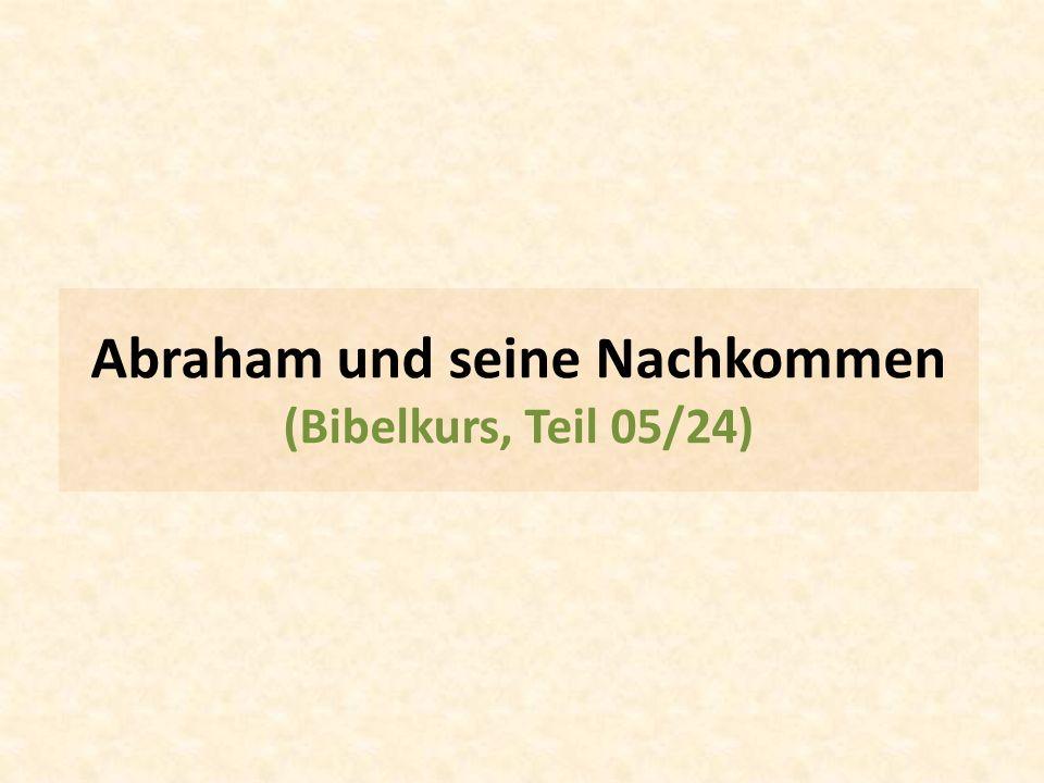 Abraham und seine Nachkommen (Bibelkurs, Teil 05/24)