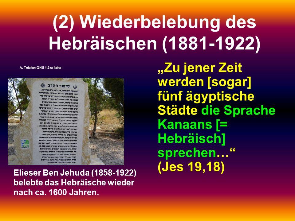 """(2) Wiederbelebung des Hebräischen (1881-1922) """"Zu jener Zeit werden [sogar] fünf ägyptische Städte die Sprache Kanaans [= Hebräisch] sprechen… (Jes 19,18) Elieser Ben Jehuda (1858-1922) belebte das Hebräische wieder nach ca."""